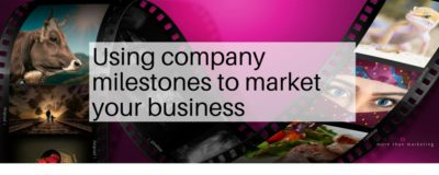 Using Company Milestones to Market Your Business.