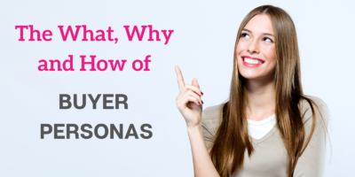 The What, Why and How of Buyer Personas